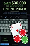 Telecharger Livres Earn 30 000 per Month Playing Online Poker A Step By Step Guide to Single Table Tournaments (PDF,EPUB,MOBI) gratuits en Francaise