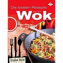 Die besten Rezepte aus dem Wok (Kreative Küche 8)