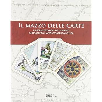Il Mazzo Delle Carte. L'informatizzazione Dell'archivio Cartografico E Aerofotografico Dell'ibc