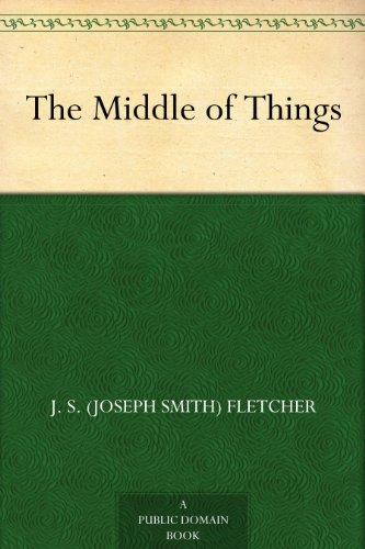 The middle of things ebook j s joseph smith fletcher amazon the middle of things by fletcher j s joseph smith fandeluxe Epub