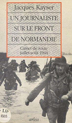 Un journaliste sur le front de Normandie : carnet de route, juillet-aot 1944