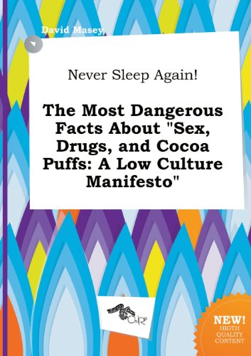 never-sleep-again-the-most-dangerous-facts-about-sex-drugs-and-cocoa-puffs-a-low-culture-manifesto