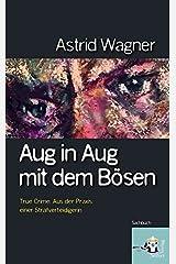 Aug in Aug mit dem Bösen; True Crime: Spektakuläre Verbrechen aus der Praxis einer Strafverteidigerin Taschenbuch