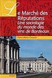 Le Marché des Réputations - Une sociologie du monde des vins de Bordeaux