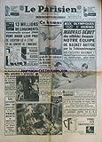 PARISIEN LIBERE (LE) [No 4967] du 27/08/1960 - 13 millions de logements construits avant 1948 vont avoir leur prix de location lie modifie mlle souris a epouse a titre posthume le gardien de la paix jean parachey, tue lors de la tentative d'assassinat contre robert abdesselam ce hamac est-il la cause de la mort de nadia, victime de l'inconscience de son pere un terroriste lance une grenade en plein marche de batna - lumumba reclame le depart de casques bleus apres l'evacuation des troupes belge...