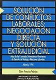 Solución de conflictos laborales: negociación directa y solución extrajudicial: Actas de las I Jornadas Universitarias Almerienses de Derecho del Trabajo y Relaciones Laborales