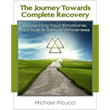 Journey Toward Complete Recovery : Reclaiming Your Emotional, Spiritual & Sexual Wholeness (English Edition)