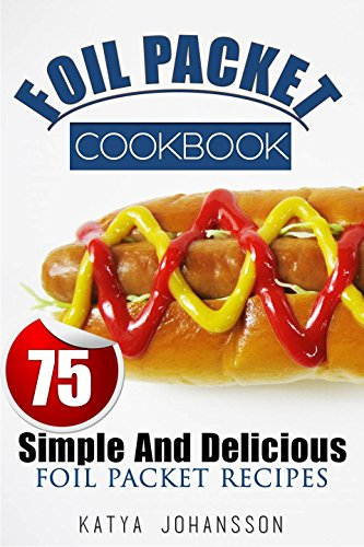 foil-packet-cookbook-75-simple-and-delicious-foil-packet-recipes