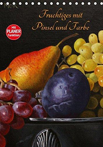 Fruchtiges mit Pinsel und Farbe (Tischkalender 2018 DIN A5 hoch): Gemälde in Öl und Acryl (Planer, 14 Seiten ) (CALVENDO Kunst) [Kalender] [Apr 01, 2017] Moravec, Dietrich -