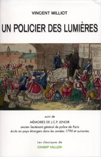 Un policier des Lumires : Suivi de Mmoires de J.C.P. Lenoir, ancien lieutenant gnral de police de Paris crits en pays trangers dans les annes 1790 et suivantes