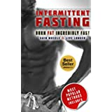 Intermittent Fasting: Burn Fat Incredibly Fast, Gain Muscle and Live Longer With Intermittent Fasting (Intermittent fasting, Fasting diet, Intermittent Fasting For Beginners) (English Edition)