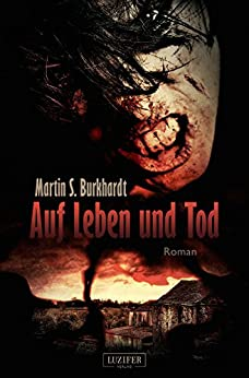 AUF LEBEN UND TOD: Roman von [Burkhardt, Martin S.]