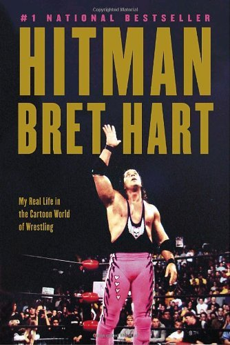 Hitman: My Real Life in the Cartoon World by Bret Hart (2008-05-05)