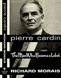 Pierre Cardin: The Man Who Became a Label by Richard Morais (1991-07-18)