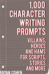 1,000 Character Writing Prompts: Villains, Heroes and Hams for Scripts, Stories and More (Story Prompts for Journaling, Blogging and Beating Writer's Block Book 3) (English Edition)