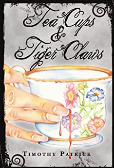 Tea Cups & Tiger Claws (English Edition) di [Patrick, Timothy]