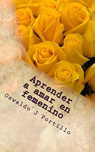 Aprender a amar en femenino por Oswaldo Portillo