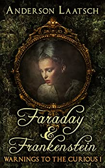 Faraday & Frankenstein (Warnings to the Curious Book 1) by [Anderson Laatsch, Stacey]