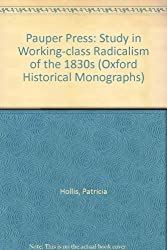 Pauper Press: Study in Working-class Radicalism of the 1830s (Oxford Historical Monographs)