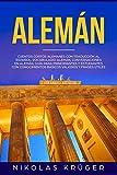 Alemán: Cuentos cortos alemanes con traducción al español, vocabulario alemán, conversaciones en alemán, gúia para principiantes y estudiantes con conocimientos básicos valiosos y frases útiles