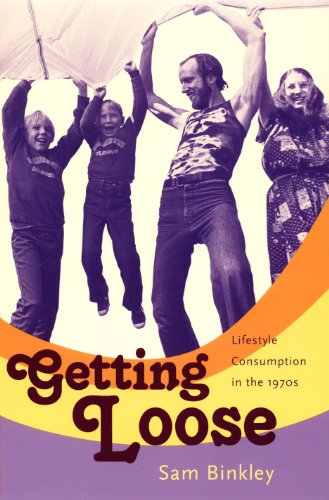 Getting Loose: Lifestyle Consumption in the 1970s