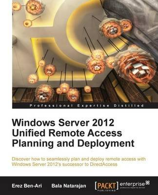[(Windows Server 2012 Unified Remote Access Planning and Deployment)] [By (author) Erez BenAri ] published on (January, 2013)