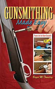 Gunsmithing Made Easy: Projects for the Home Gunsmith von [Towsley, Bryce M.]