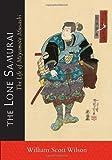 The Lone Samurai: The Life of Miyamoto Musashi by Wilson, William Scott ( 2013 )