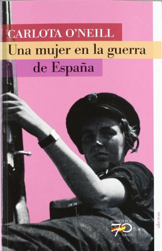 Una Mujer En La Guerra De Espana / A Women in the Spanish War (Biblioteca 70 Anos/ 70 Years Library) por Carlota O'neill