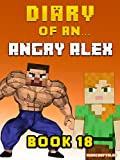 Diary of an Angry Alex: Book 18 [An Unofficial Minecraft Book] (Minecraft Tales 95)