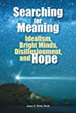 Searching for Meaning: Idealism, Bright Minds, Disillusionment, and Hope (Third in a Series of See Jane Win(tm) Books)