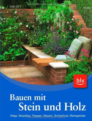 Bauen mit Stein und Holz: Wege, Sitzplätze, Treppen, Mauern, Sichtschutz, Rankgerüste