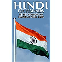 Hindi For Beginners 2nd Edition: The Best Handbook for Learning to Speak Hindi (Hindi, Hindi Language, Speak Hindi, Learn Hindi, Learn Hindi Language, ... Hindi Study Guide, ,) (English Edition)