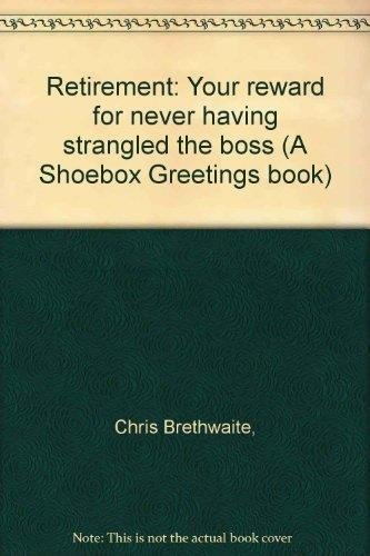 Retirement: Your reward for never having strangled the boss (A Shoebox Greetings book)