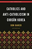 Catholics and Anti-Catholicism in Chosŏn Korea (Hawai'i Studies on Korea)