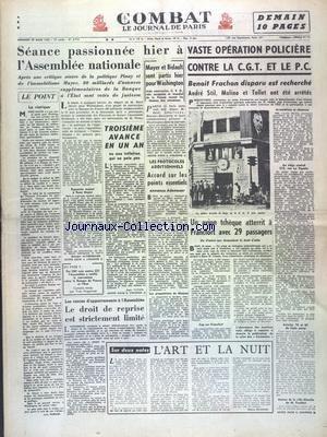 COMBAT [No 2714] du 25/03/1953 - VASTE OPERATION POLICIERE CONTRE LA CGT ET LE PC - FRACHON DISPARU EST RECHERCHE - STIL - MOLINO ET TOLLET ONT ETE ARRETES - UN AVION TCHEQUE ATTERIT A FRANCFORT - 6 PASSAGERS DEMANDENT LE DROIT D'ASILE - L'ART ET LA NUIT PAR MAGNN