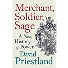 Merchant, Soldier, Sage: A New History of Power