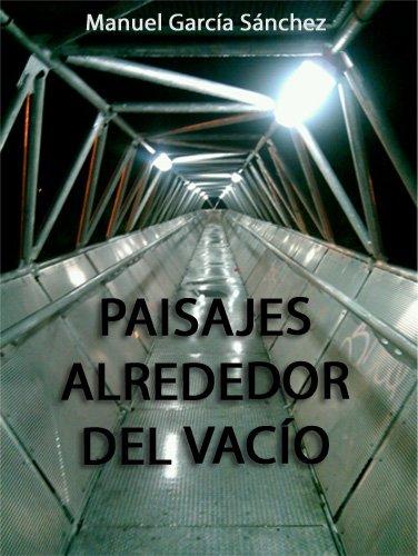 PAISAJES ALREDEDOR DEL VACÍO por Manuel Garcia Sanchez