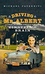 Driving Mr Albert; A Trip Across America with Einstein's Brain by Michael Paterniti (2000-08-01)