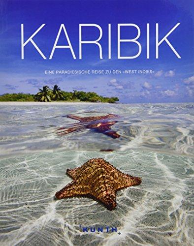 Karibik: Eine paradiesische Reise zu den 'West Indies' (KUNTH Bildbände/Illustrierte Bücher)