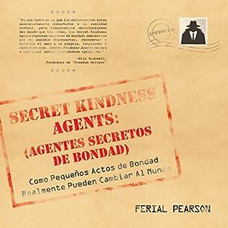 Agentes Secretos De Bondad: Como Pequenos Actos de Bondad Realmente Pueden Cambiar Al Mundo (Spanish Edition)