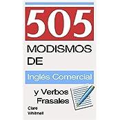 505 Modismos de Inglés Comercial y Verbos Frasales (Spanish Edition)