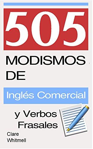 505 Modismos de Inglés Comercial y Verbos Frasales por Clare Whitmell