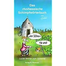 Das rhoihessische Schimpfwörterbuch: Lauter Wörter zum Schenne