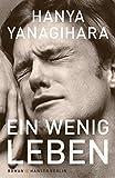 Ein wenig Leben: Roman - Hanya Yanagihara