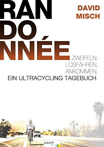 Randonnée: Zweifeln. Losfahren. Ankommen. Ein Ultracycling-Tagebuch (Teamwork Videos)