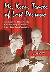 [(Mr. Keen, Tracer of Lost Persons : A Complete History and Episode Log of Radio's Most Durable Detective)] [By (author) Jim Cox] published on (April, 2011)