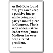 As Bob Dole found out, you can't keep a positiv... - Dick Morris - quotes fridge magnet, White - Calamità da frigo