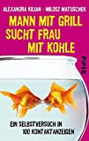 Mann mit Grill sucht Frau mit Kohle: Ein Selbstversuch in 100 Kontaktanzeigen (Piper Taschenbuch, Band 27427)