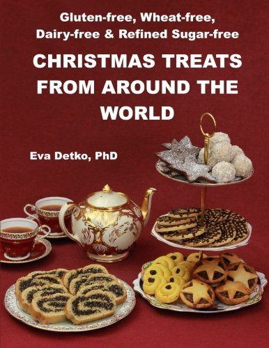 Gluten-free, Wheat-free, Dairy-free & Refined Sugar-free Christmas Treats: From Around the World
